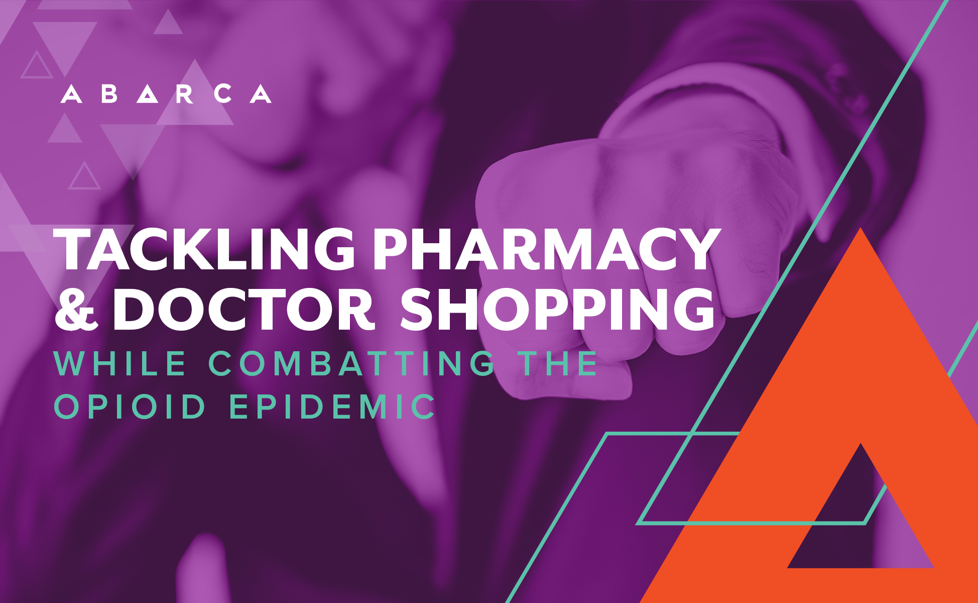 Abarca Tackles Pharmacy & Doctor Shopping While Combatting the Opioid Epidemic