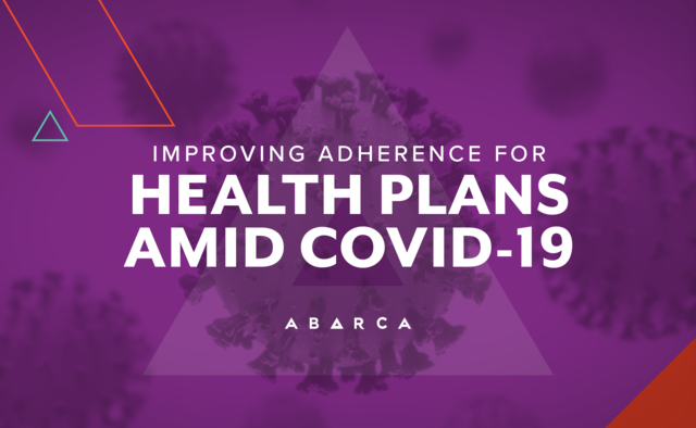 Abarca Health_How we're helping plans improve adherence amid COVID-19
